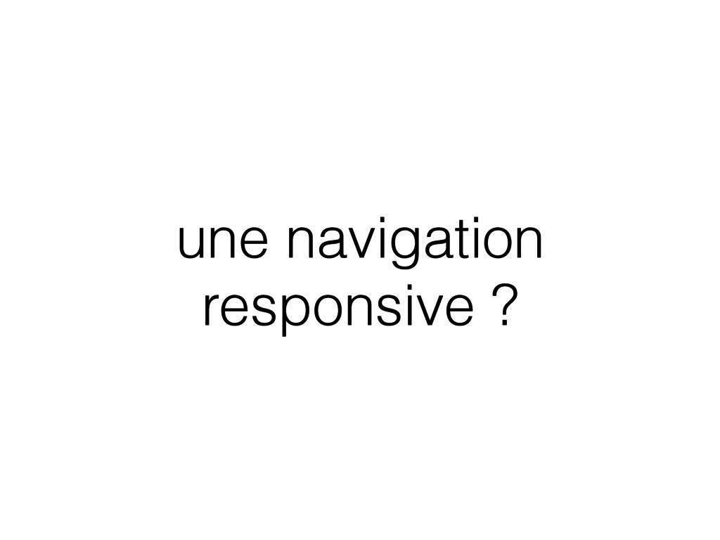 une navigation responsive ?