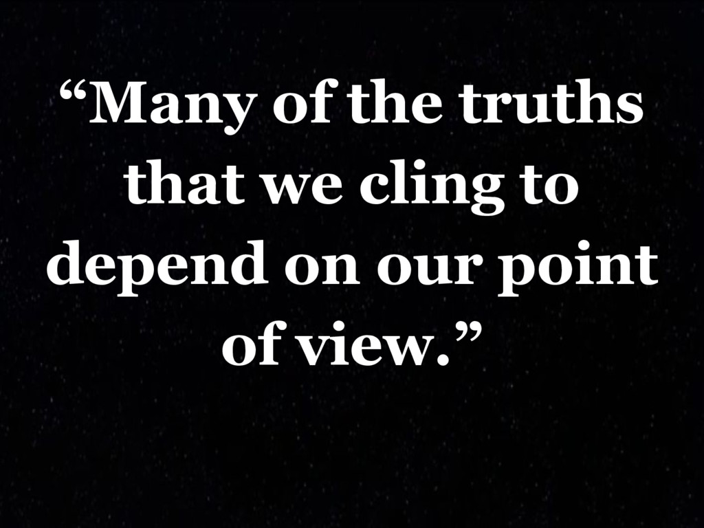 """""""Many of the truths that we cling to depend on ..."""
