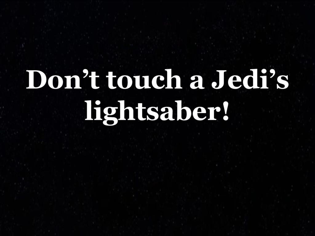 Don't touch a Jedi's lightsaber!