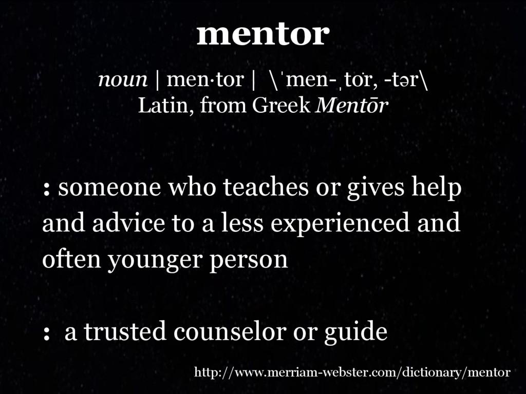 mentor noun   men·tor   \ˈmen-ˌtȯr, -tər\ Lati...