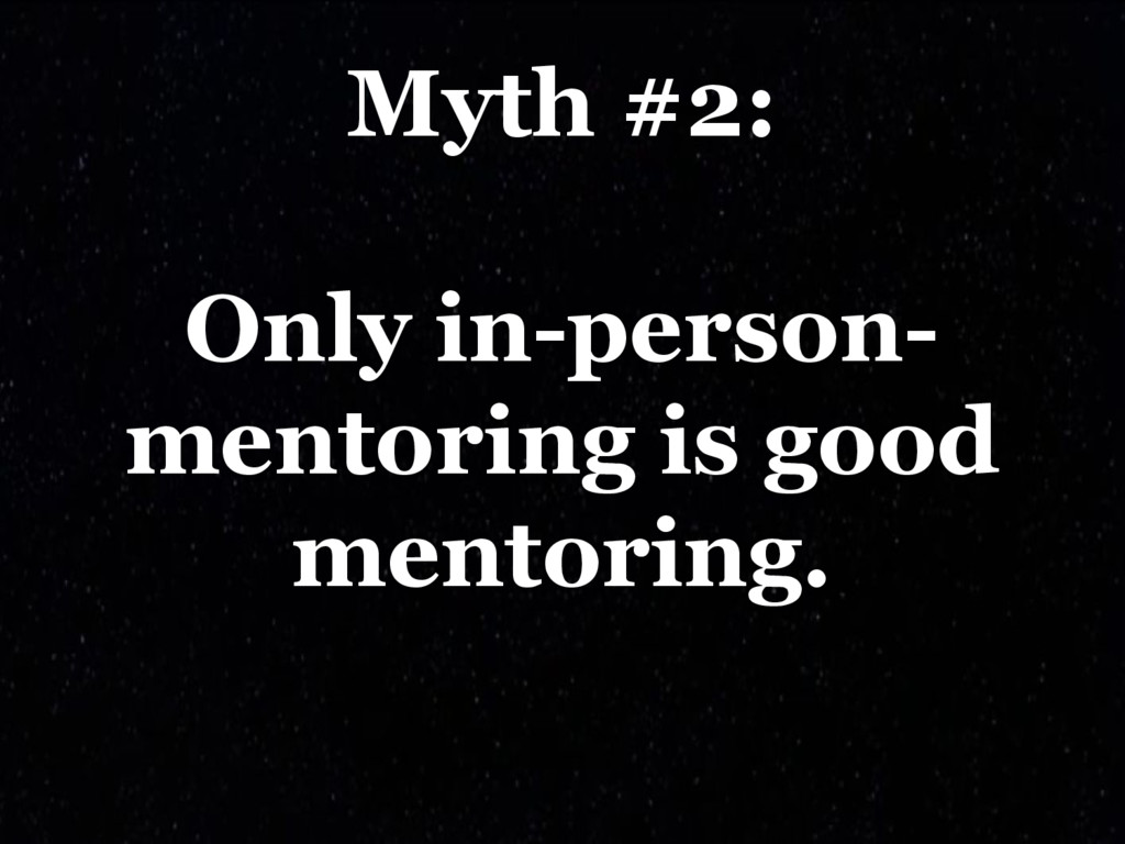 Myth #2: Only in-person- mentoring is good ment...