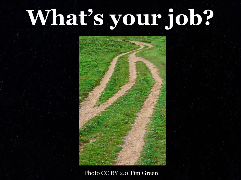 What's your job? Photo CC BY 2.0 Tim Green