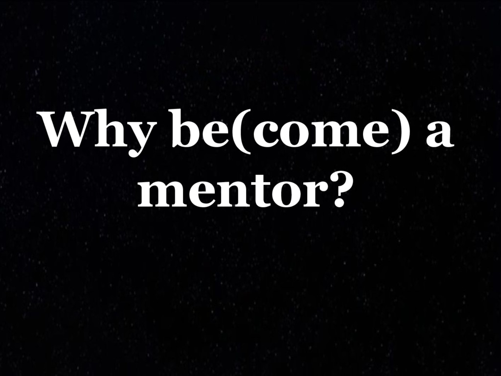 Why be(come) a mentor?