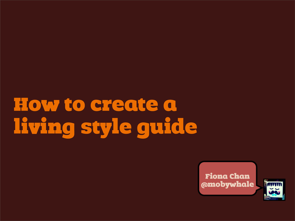 How to create a living style guide Fiona Chan @...