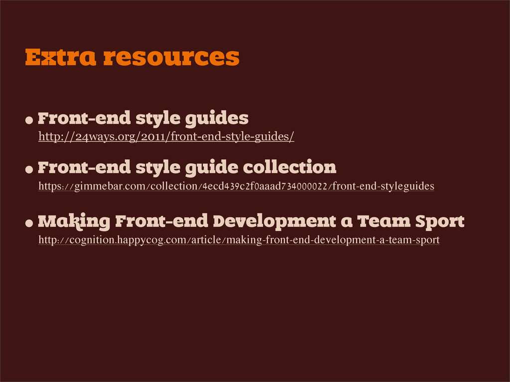 Extra resources • Front-end style guides http:/...