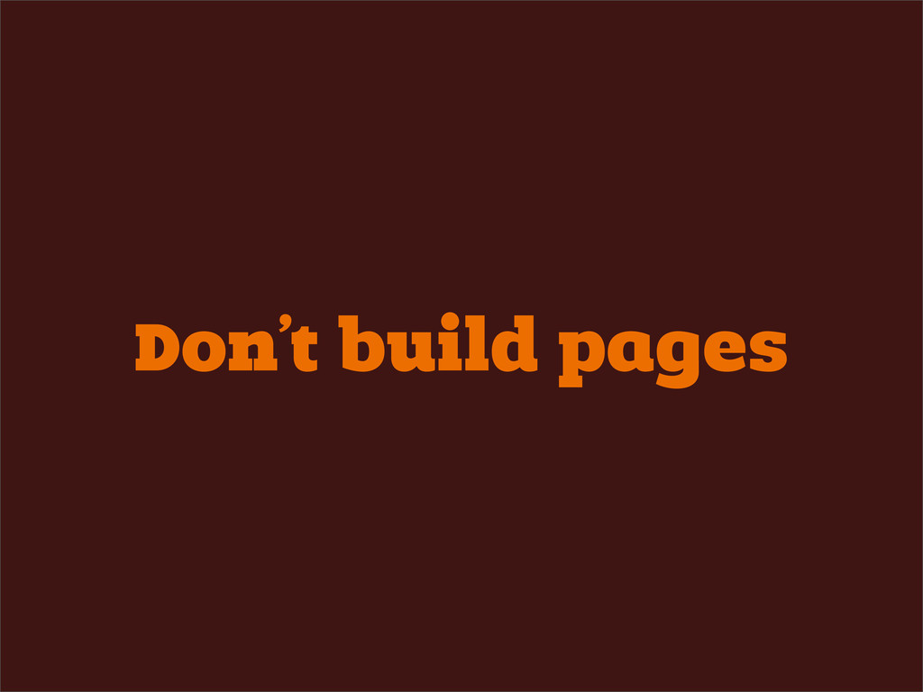 Don't build pages