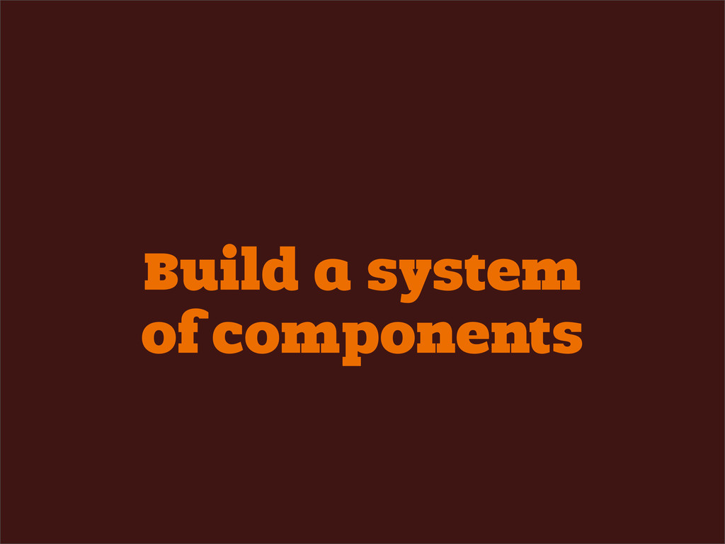Build a system of components