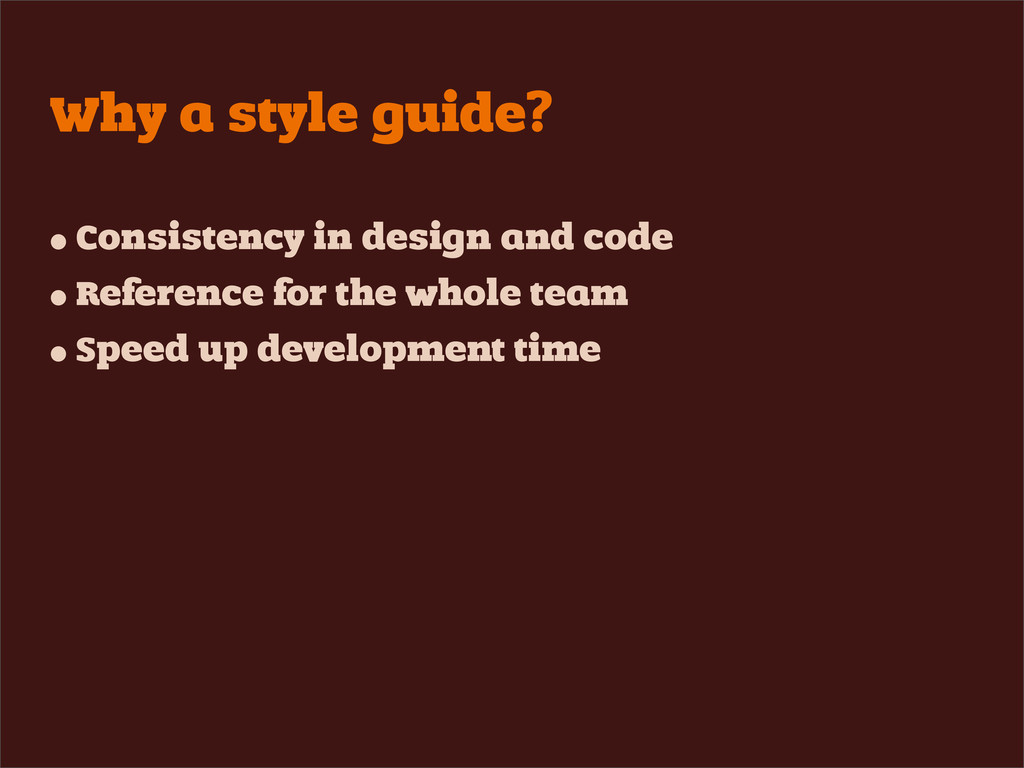 Why a style guide? • Consistency in design and ...