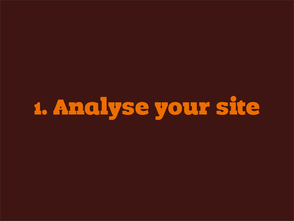 1. Analyse your site
