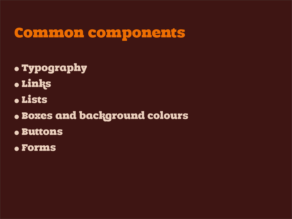 Common components • Typography • Links • Lists ...