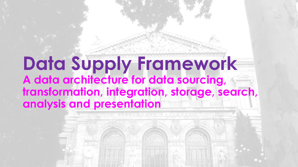 Data Supply Framework A data architecture for d...