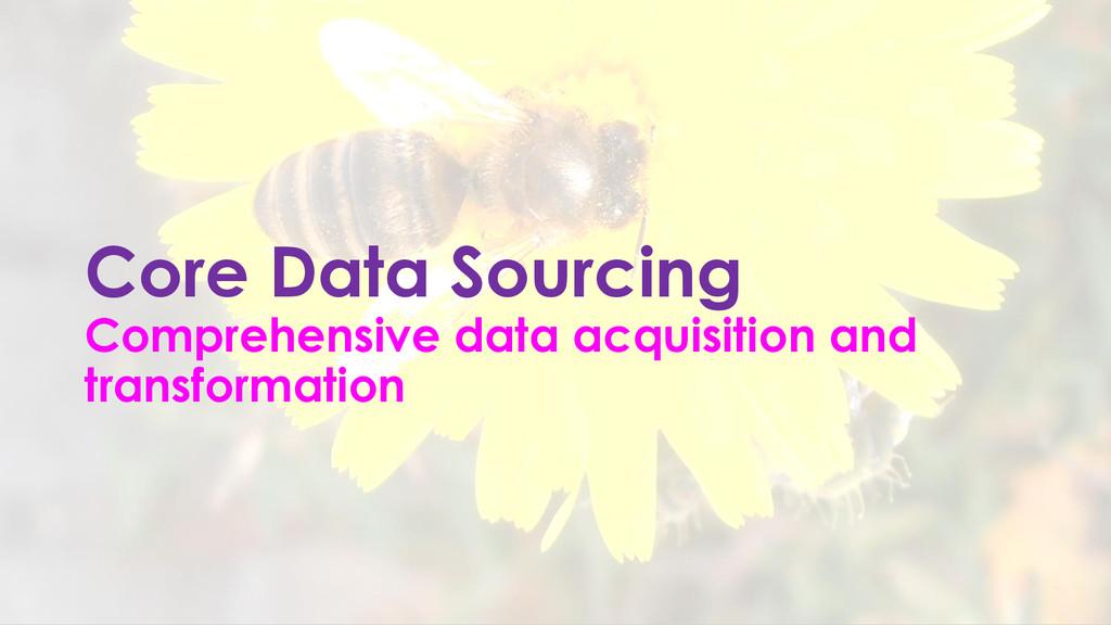 Core Data Sourcing Comprehensive data acquisiti...