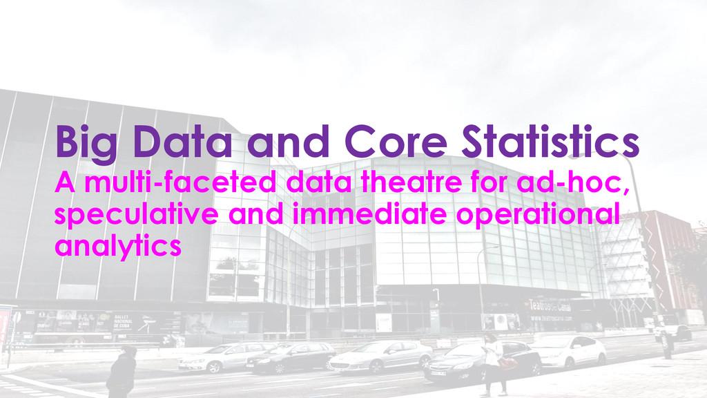Big Data and Core Statistics A multi-faceted da...
