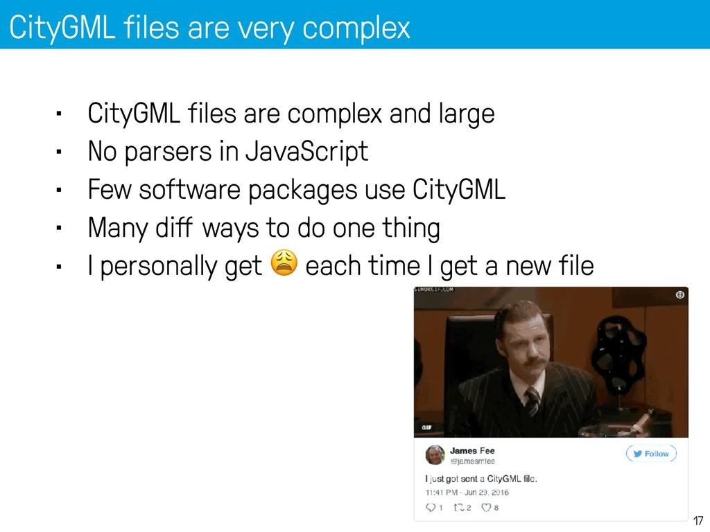 CityGML files are very complex 17 • CityGML fil...