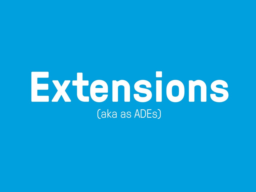 Extensions (aka as ADEs)