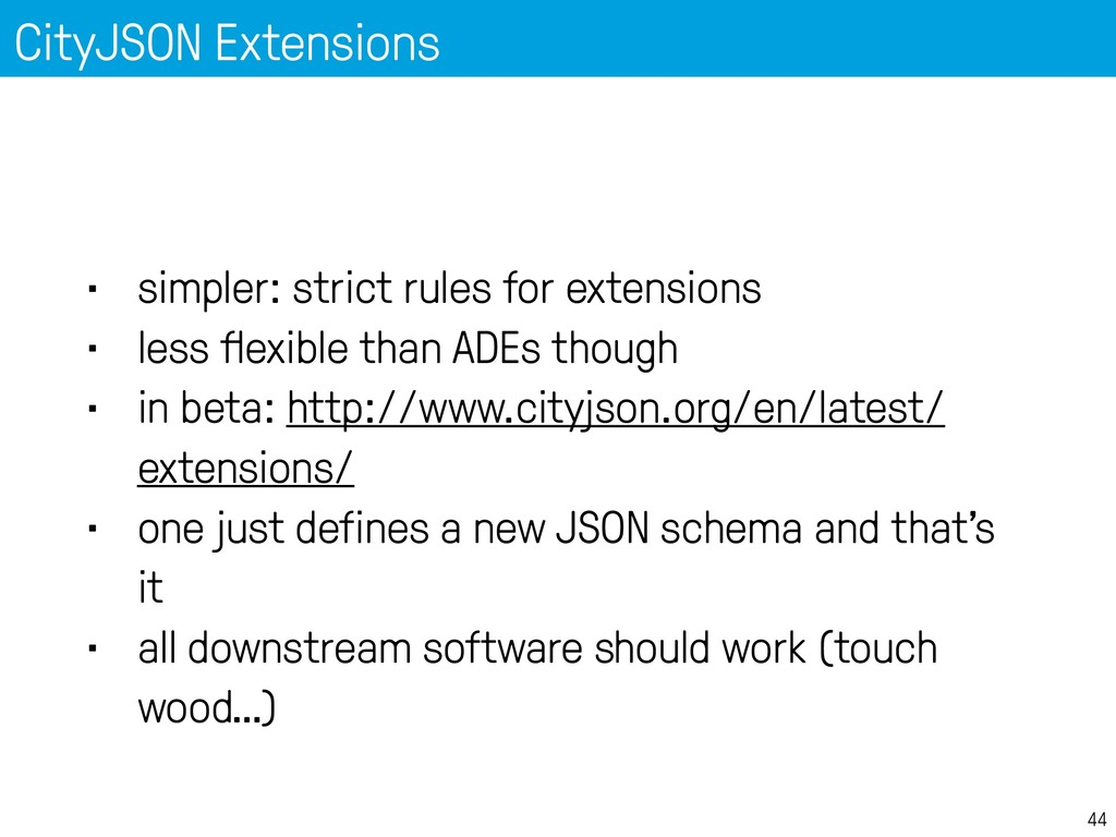 CityJSON Extensions 44 • simpler: strict rules ...