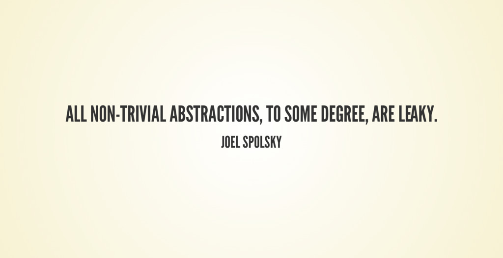 ALL NON-TRIVIAL ABSTRACTIONS, TO SOME DEGREE, A...