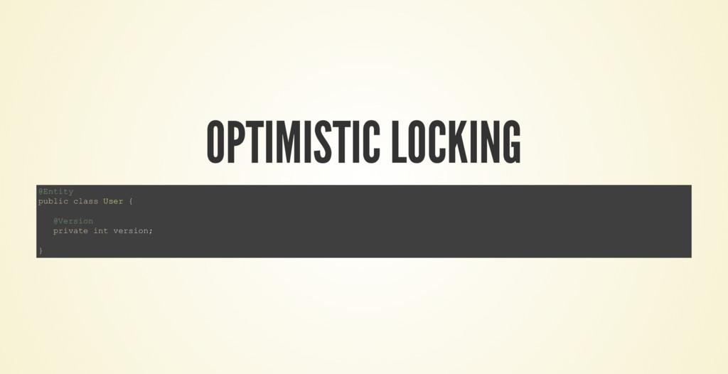 OPTIMISTIC LOCKING @Entity public class User { ...