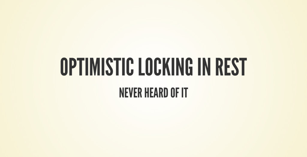 OPTIMISTIC LOCKING IN REST NEVER HEARD OF IT