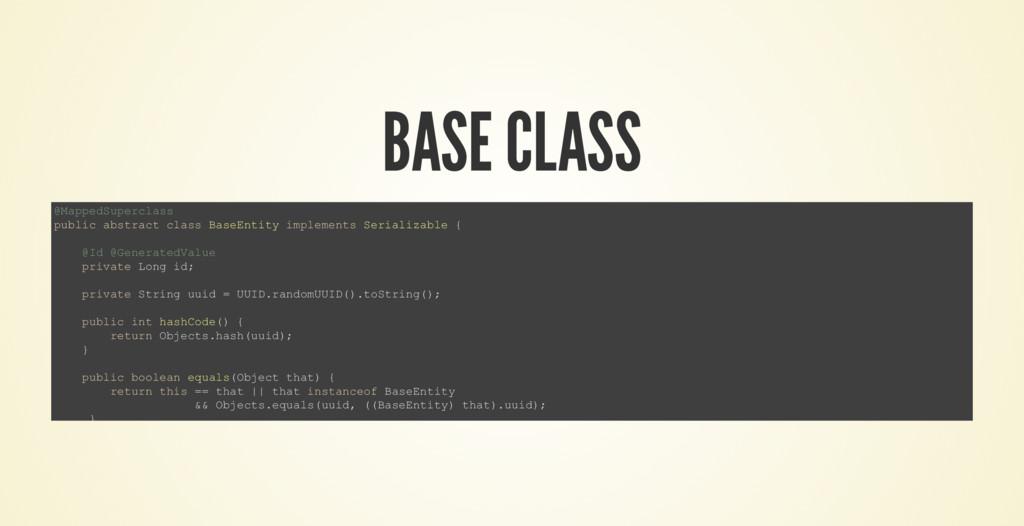 BASE CLASS @MappedSuperclass public abstract cl...