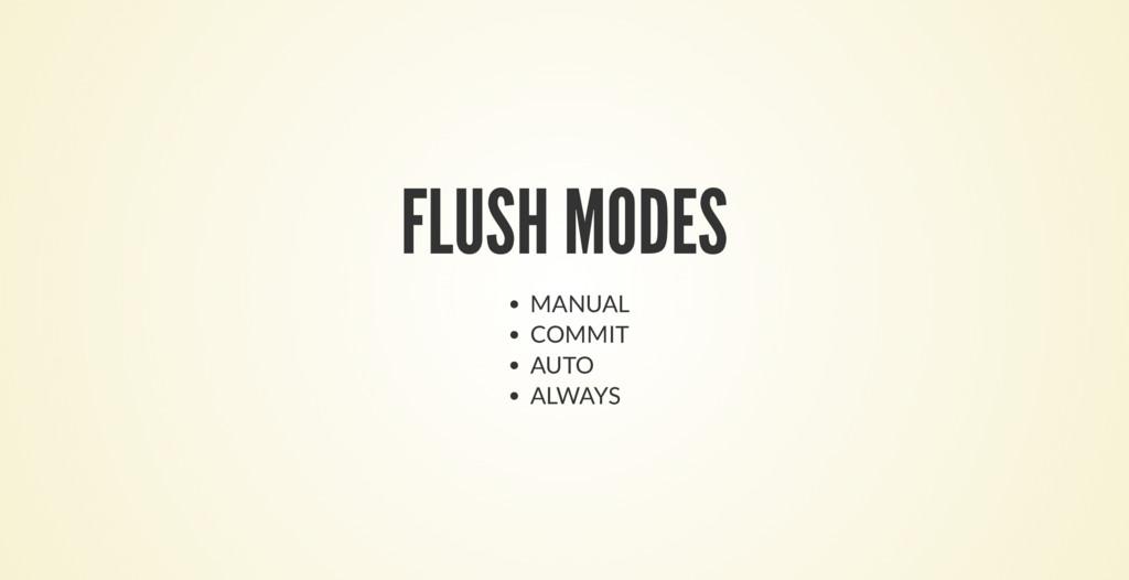 FLUSH MODES MANUAL COMMIT AUTO ALWAYS