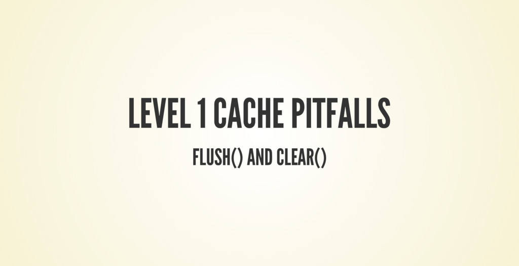 LEVEL 1 CACHE PITFALLS FLUSH() AND CLEAR()