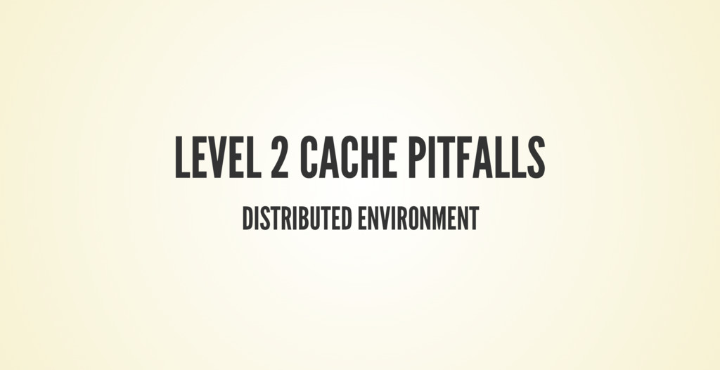 LEVEL 2 CACHE PITFALLS DISTRIBUTED ENVIRONMENT