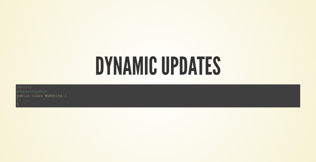 DYNAMIC UPDATES @Entity @DynamicUpdate public c...