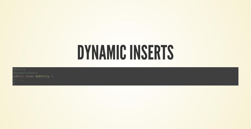 DYNAMIC INSERTS @Entity @DynamicInsert public c...