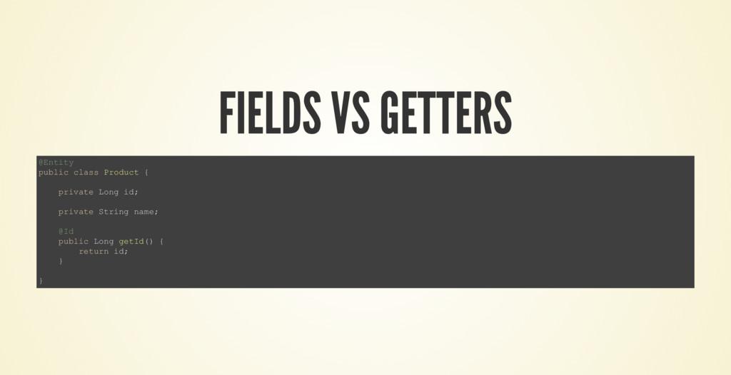 FIELDS VS GETTERS @Entity public class Product ...