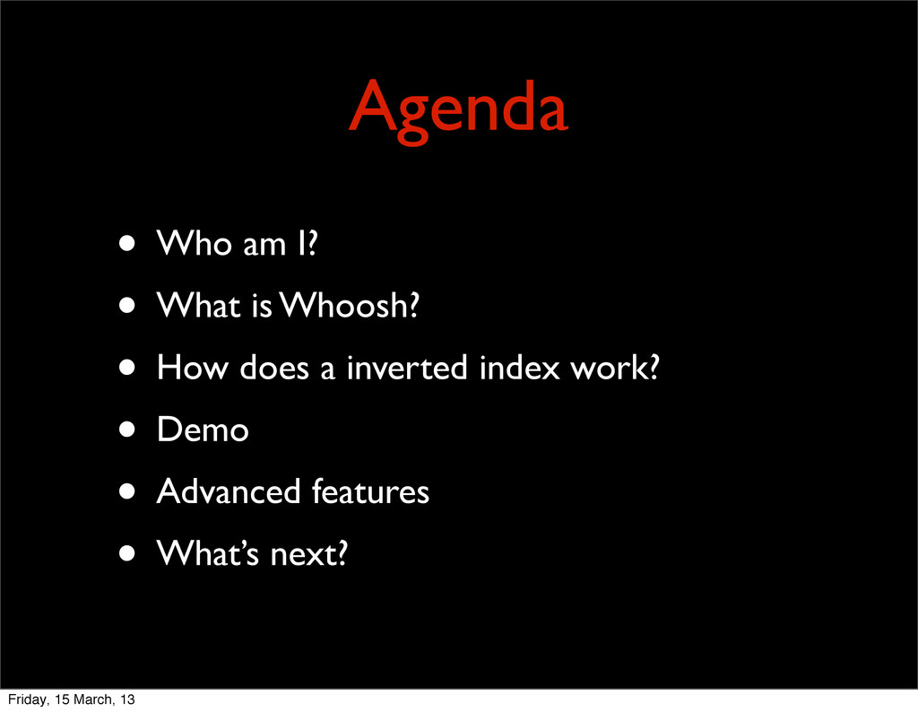 Agenda • Who am I? • What is Whoosh? • How does...