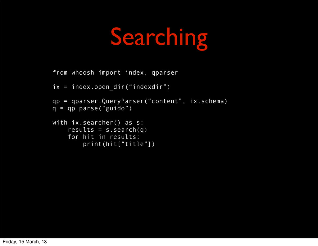 Searching from whoosh import index, qparser ix ...