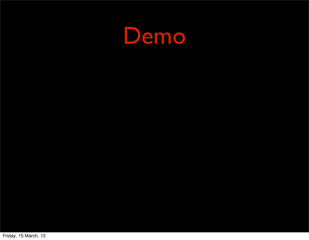 Demo Friday, 15 March, 13