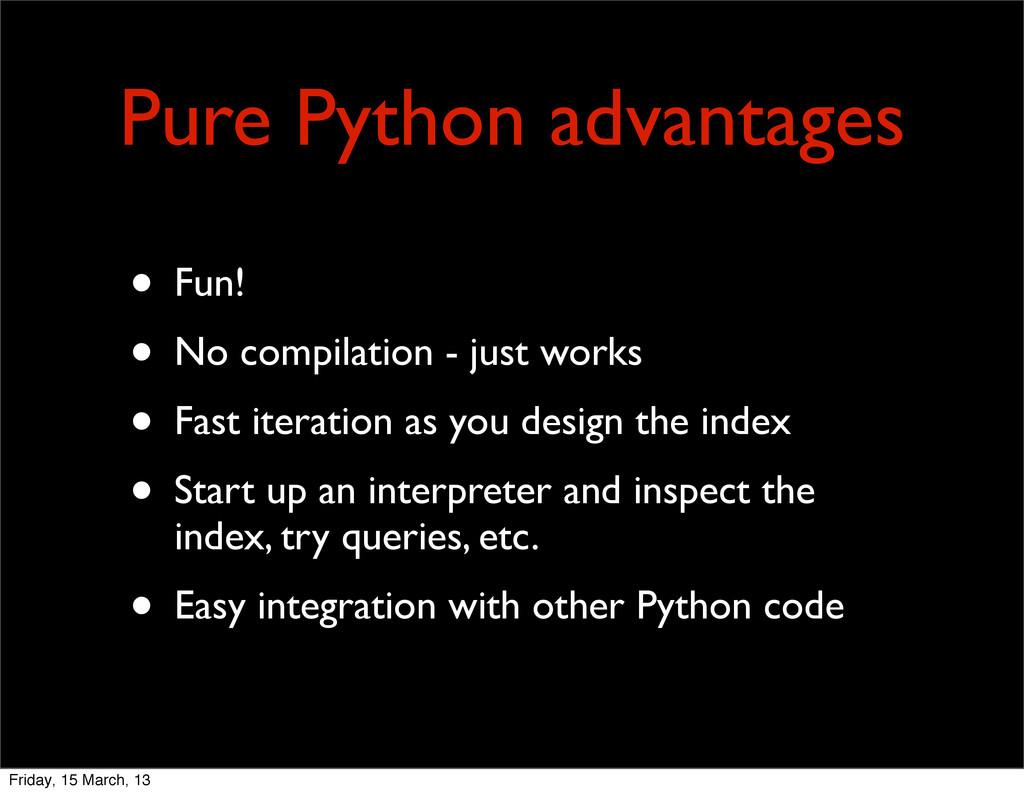 Pure Python advantages • Fun! • No compilation ...