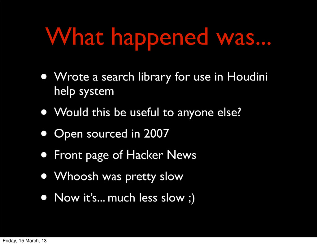 What happened was... • Wrote a search library f...