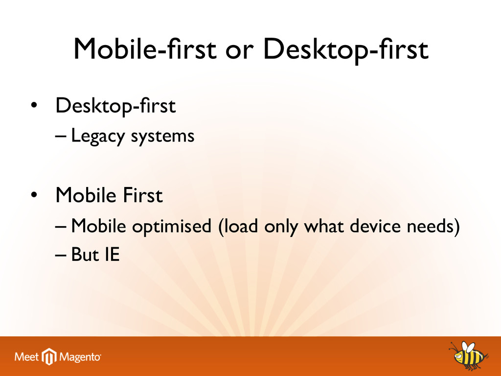 Mobile-first or Desktop-first 	 