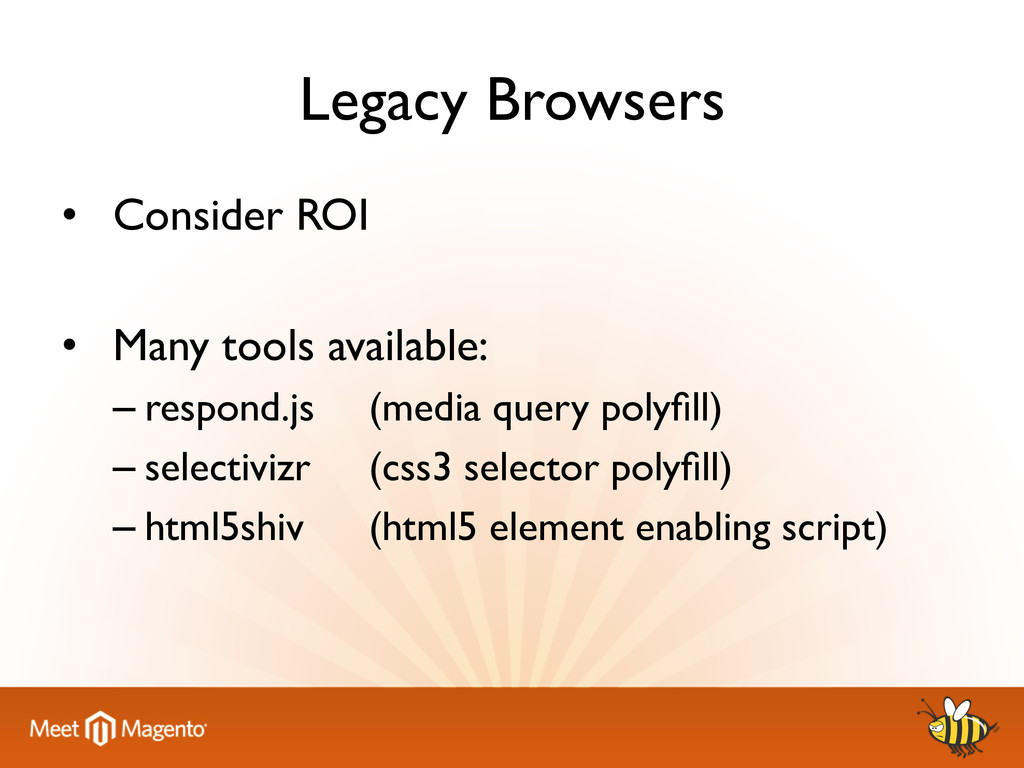 Legacy Browsers   • Consider ROI    • M...