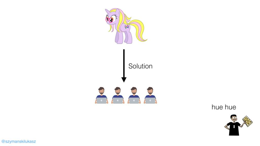 @szymanskilukasz Solution hue hue