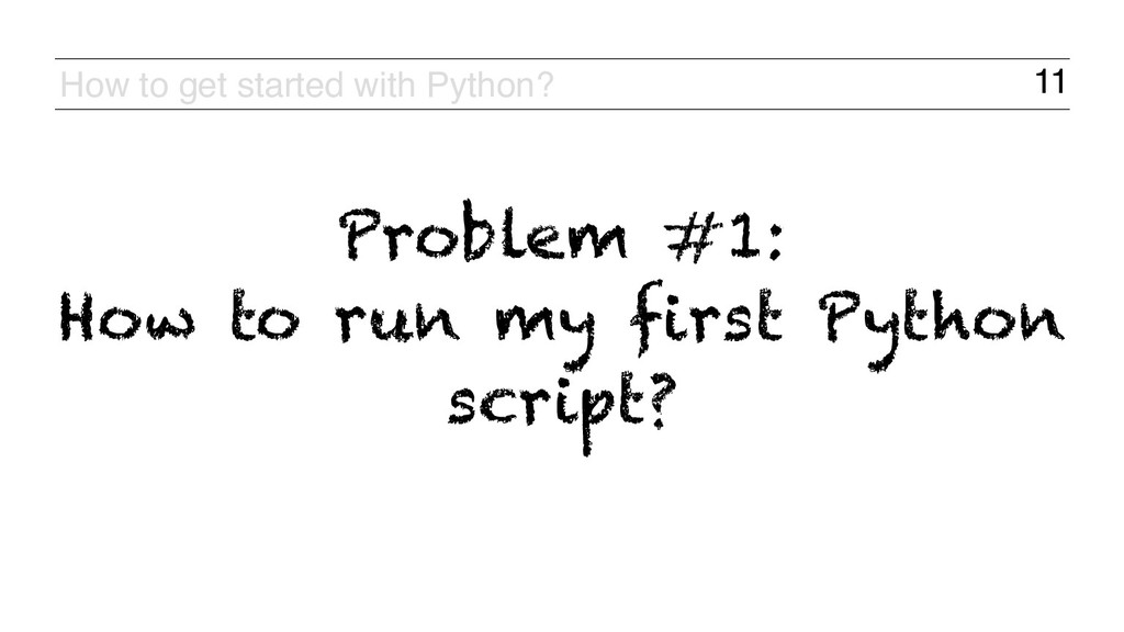 11 How to get started with Python? Problem #1:...