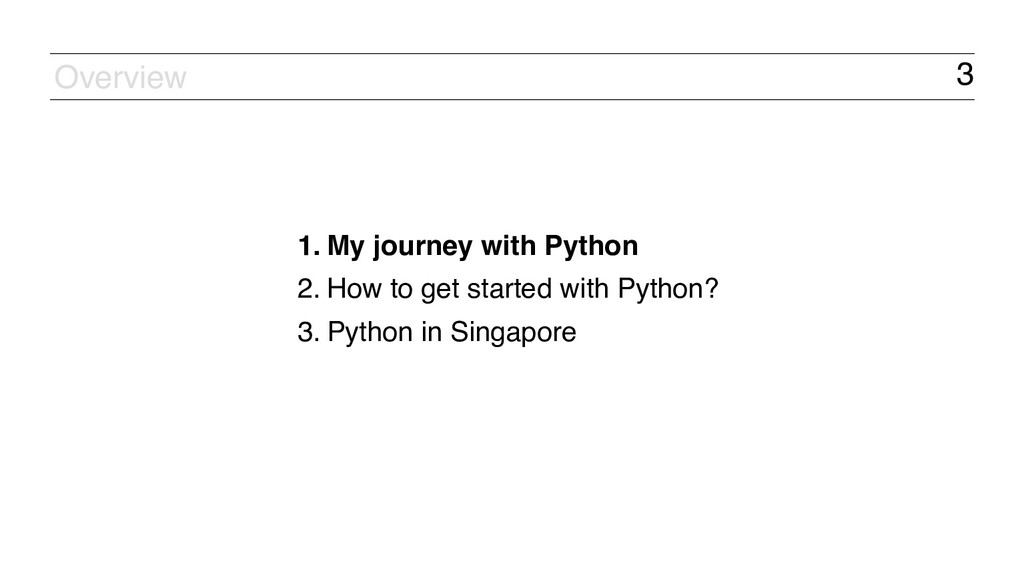 3 1. My journey with Python 2. How to get start...