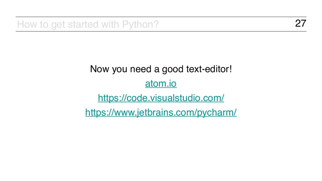 27 How to get started with Python? Now you need...