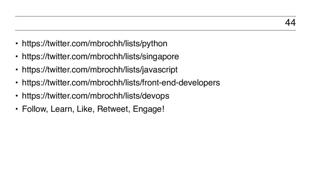44 • https://twitter.com/mbrochh/lists/python •...