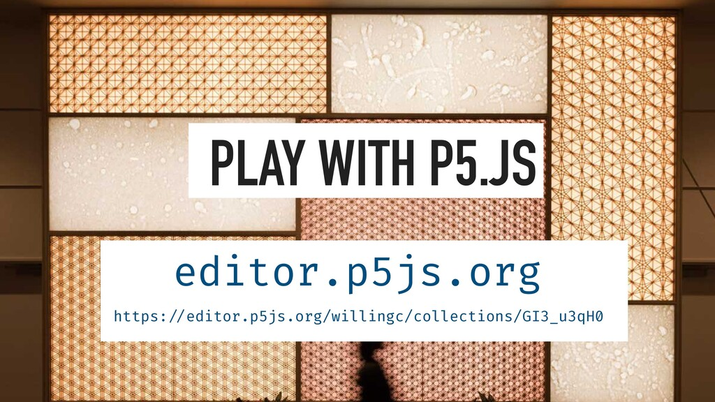PLAY WITH P5.JS   editor.p5js.org https: / / ed...