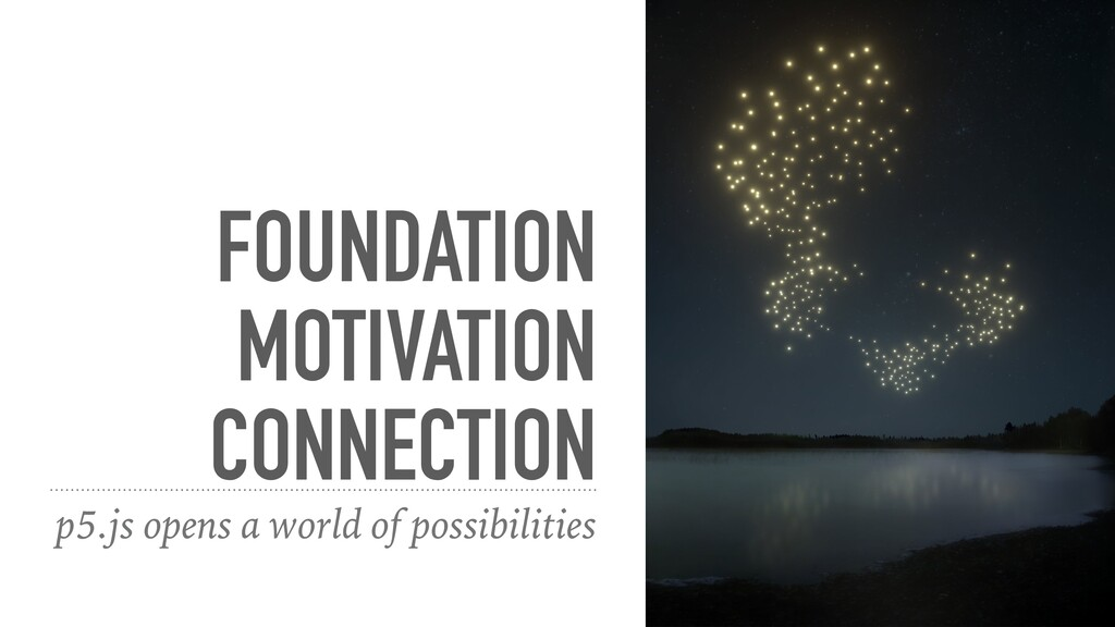 FOUNDATION MOTIVATION   CONNECTION p5.js opens ...