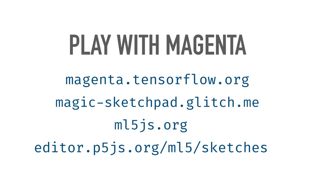 PLAY WITH MAGENTA magenta.tensorflow.org magic ...