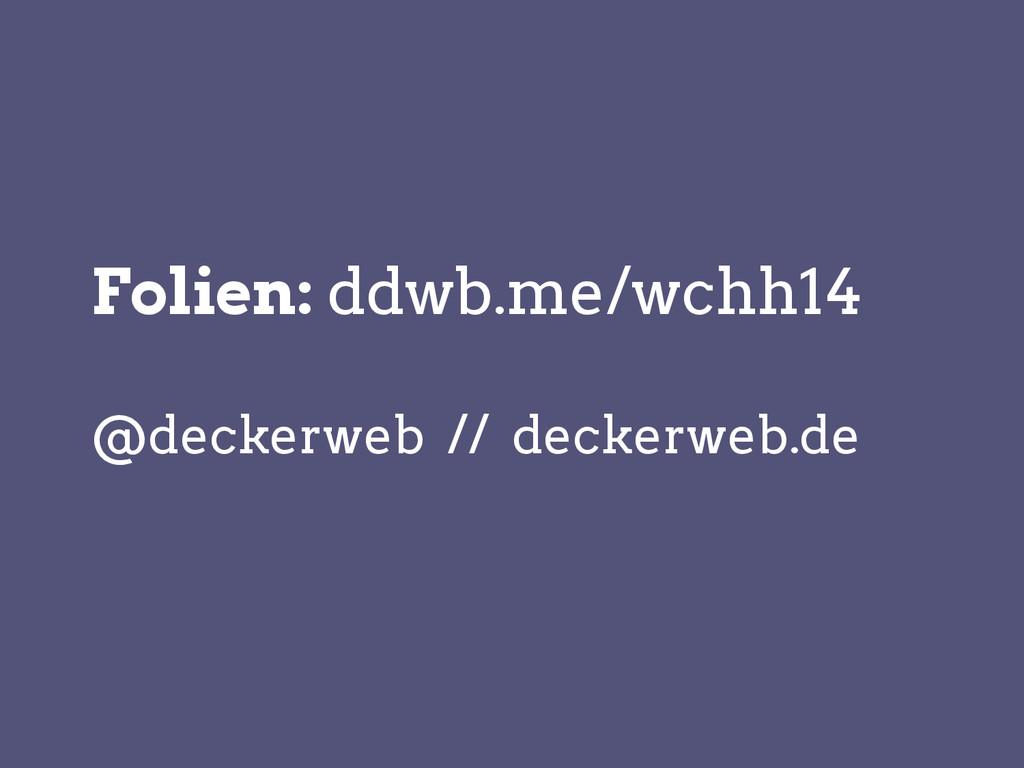 Folien: ddwb.me/wchh14 @deckerweb // deckerweb....