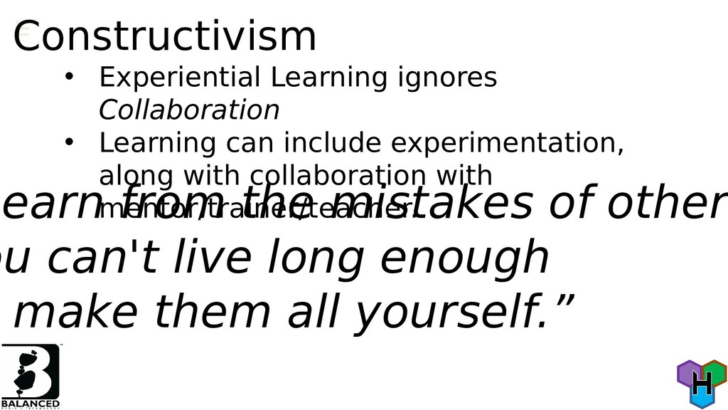 Constructivism • Experiential Learning ignores ...