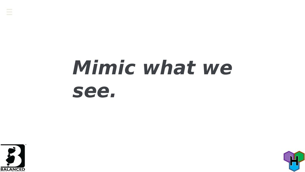 Mimic what we see.
