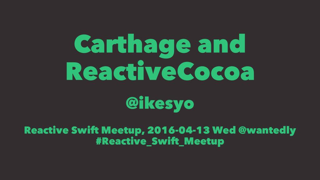 Carthage and ReactiveCocoa @ikesyo Reactive Swi...