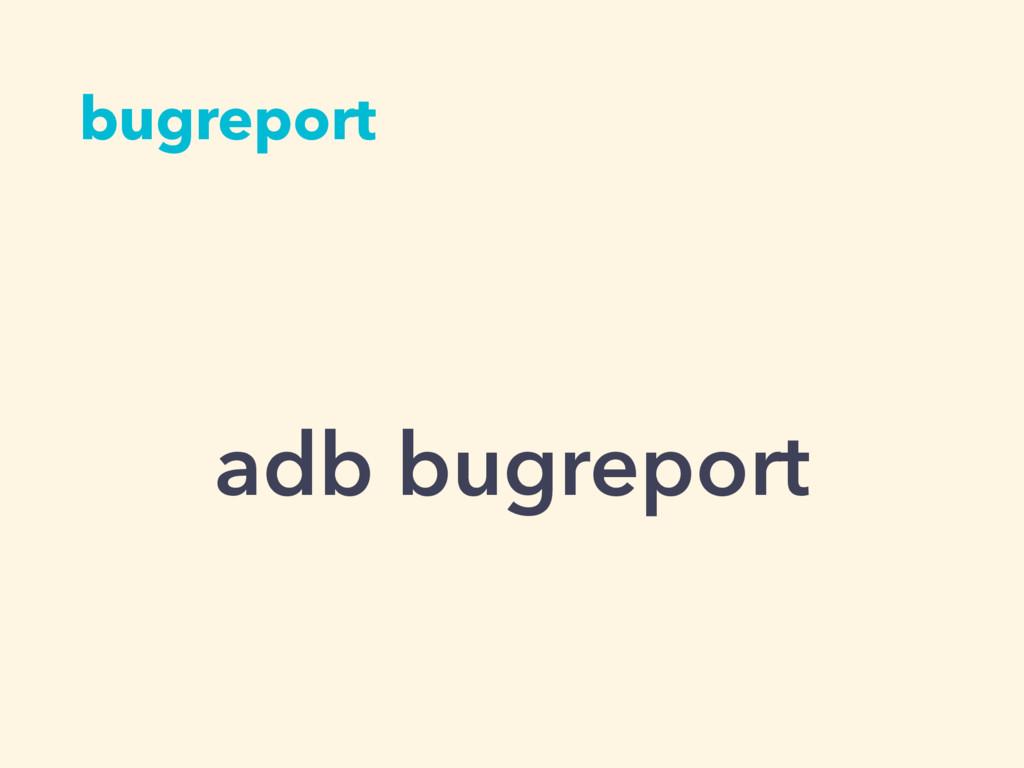 bugreport adb bugreport